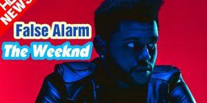 The Weeknd— False Alarm