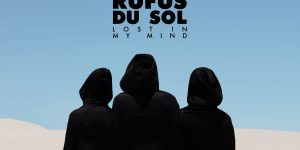 RÜFÜS DU SOL — Lost In My Mind